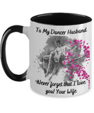 Dancer Mug From Wife - Beautiful Coffee Cup With Never Forget I Love You Message - Beautiful Gift For That Special Hubby From Her - 11oz Two Tone Cup For Him