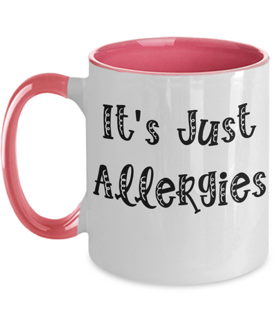 It's Just Allergies Coffee Mug - I'm Not Sick Social Distancing Gift - Funny Pandemic Quarantine Cup - Funny Parody Gift For Wife, Husband, Daughter, Son