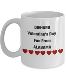 Diehard Coffee Mug For Valentine's Fanatics - San Valentines Day Gifts - Fan From Alabama Cup Gift  For Wife, Girlfriend, Best Friend, Mom, Dad, Grandma, Grandpa