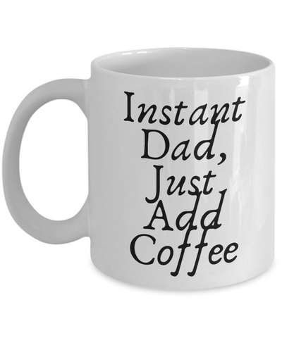 Funny Instant Dad Just Add Coffee Mug - Cute Father's Day Message Cup For Dad From Wife, Daughter, Girlfriend, Son, Daugher In Law, Stepson, Stepdaughter