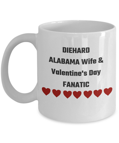 Diehard Alabama Wife & Valentine's Day Fanatic - San Valentines Day Gifts - Fan From Alabama Coffee Cup Gift For Wifey