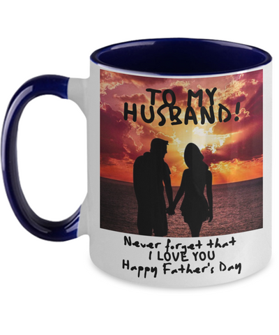 Fathers Day 2020 Never Forget I LOVE YOU Husband Mug From Wife - Beautiful Holiday Gift For That Special Hubby - Special Father's Present - 11oz Two Tone Cup For Him