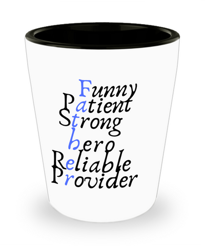 Inspirational Funny Patient Strong Hero Reliable Provider Dad Shotglass - Motivational Father's Day Message Cup Gift For Dad From Wife, Son, Daughter, Girlfriend, Son In Law, Stepdaughter