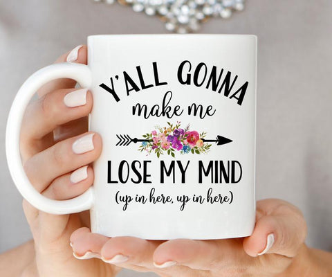 Y'All Gonna Make Me Lose My Mind Coffee Cup White for Work At Home Moms - Her Office Cup For Coffee Break - Motivational Gift For Wife