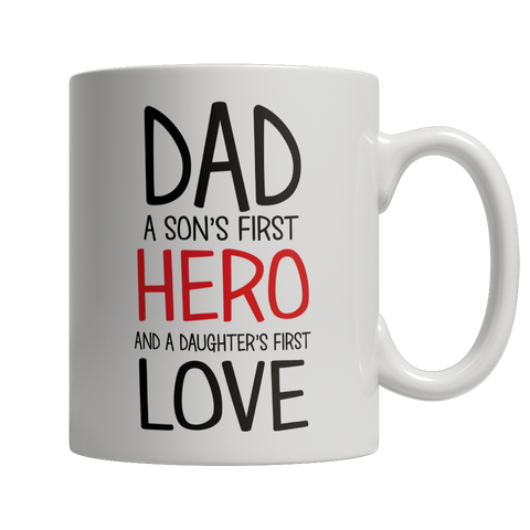 Dad A Son's first hero A Daughters first Love, 11oz White Mug, slingly, FamilyTrophy.com - FamilyTrophy.com