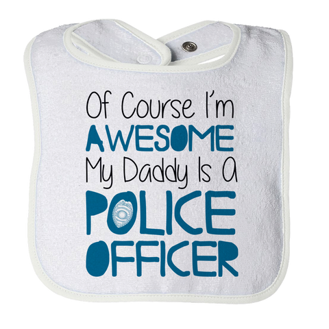 Of course I'm Awesome My Daddy Is A Police Officer, Bibs, slingly, FamilyTrophy.com - FamilyTrophy.com