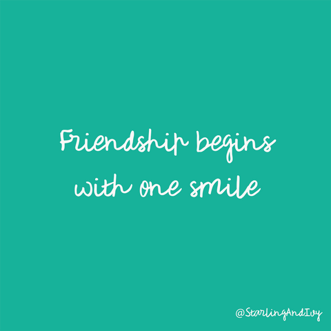 Friendship begins with one smile