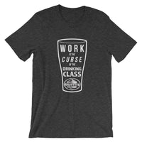 Work is the curse of the drinking class short-sleeve unisex T-Shirt