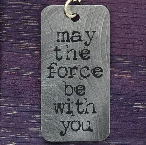 "Etched Steel Pendant - ""May the force be with you"""