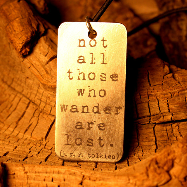"Etched Steel Pendant - ""Not all those who wander are lost"""