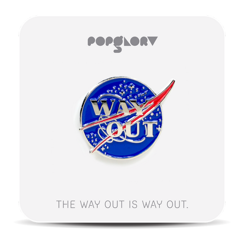 Popglory Way Out Pin