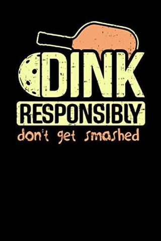 Dink Responsibly Don't Get Smashed: 120 Pages I 6x9 I Dot Grid I Funny Pickleball & Wine Gifts