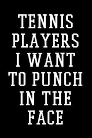 Tennis Players I Want To Punch In The Face: Tennis Player Notebook Journal