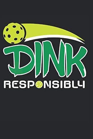 Dink Responsibly: Pickleball Lover Journal Whiffle Ball Player Gift for Pickleball Player  Dink Notebook for Scores, Dates and Notes - 120 Blank Lines Pages Notebook Diary Memory Book
