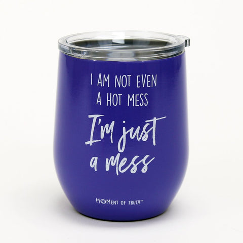 Mary Square Stemless Wine Glass with Lid - I Am Not Even A Hot Mess...