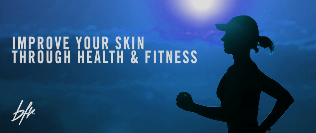 How To Improve Your Skin through Health and Fitness