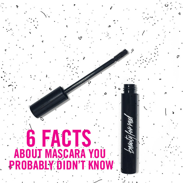 6 FACTS ABOUT MASCARA YOU PROBABLY DIDN'T KNOW