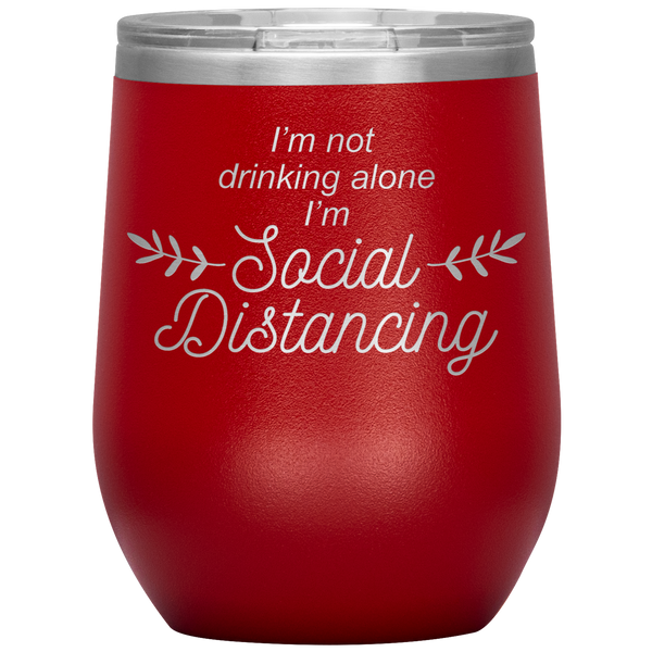 I'm Not Drinking Alone, I'm Social Distancing Wine Tumbler
