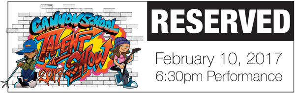 Canyon Talent Show Reserved Ticket for 6:30pm Show 2/10