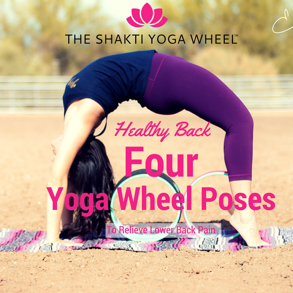 4 Yoga Wheel Poses To Relieve Lower Back Pain!