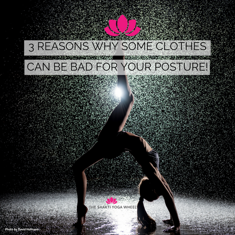 The Shakti Yoga Wheel®- 3 REASONS WHY SOME CLOTHES CAN BE BAD FOR YOUR POSTURE!