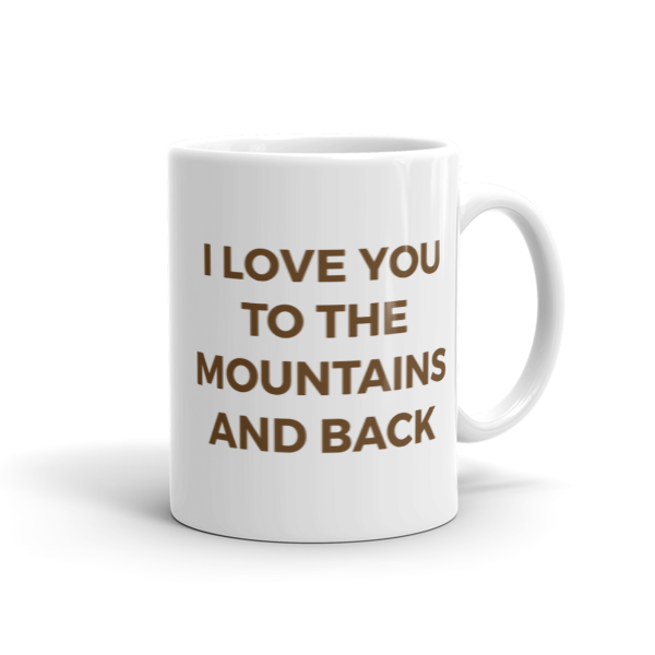 I Love You To The Mountains And Back Mug  100% Arabica Whole Bean Coffee Roasted Fresh Buy Online Flat Rate Shipping Free Shipping Over $35 United States USA Fast Shipping - Wake & Brew Coffee Co.