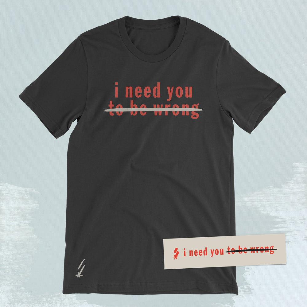 i need you (to be wrong) black tee