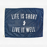 Life is Short Live it Well Flag