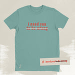 i need you (to be wrong) seafoam tee