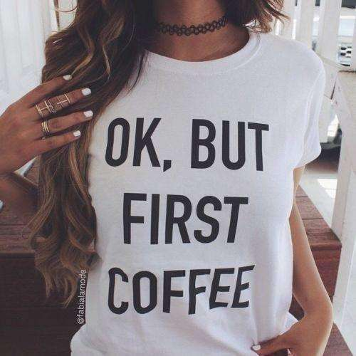 OK BUT FIRST COFFEE Letters Cotton T-shirt - Lupsona