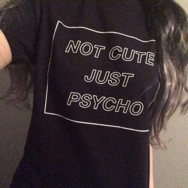 NOT CUTE JUST PSYCHO Funny Oversized T-shirt