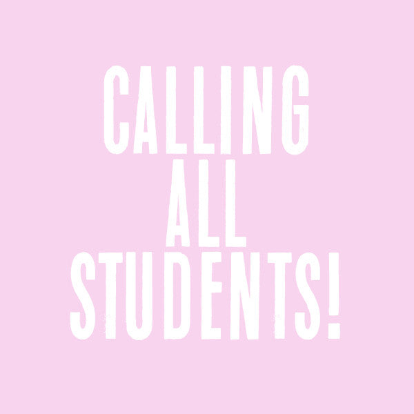 CALLING ALL STUDENTS!