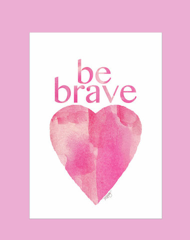 be brave-pink watercolor heart art print