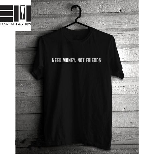 Need Money Not Friends - Emazing Fashion