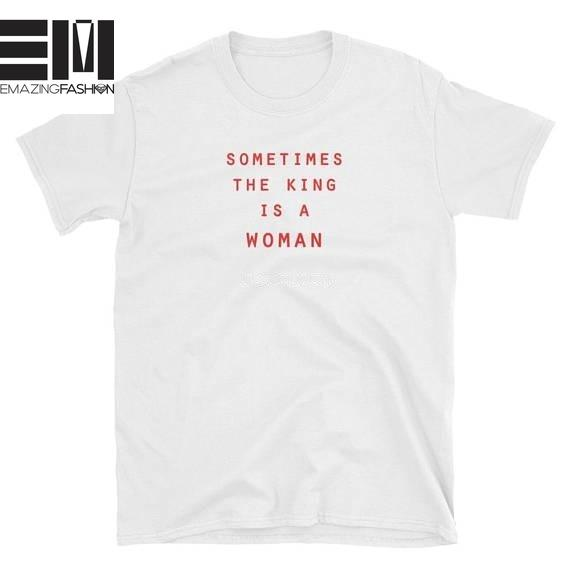 Sometimes The King Is A Women - Emazing Fashion