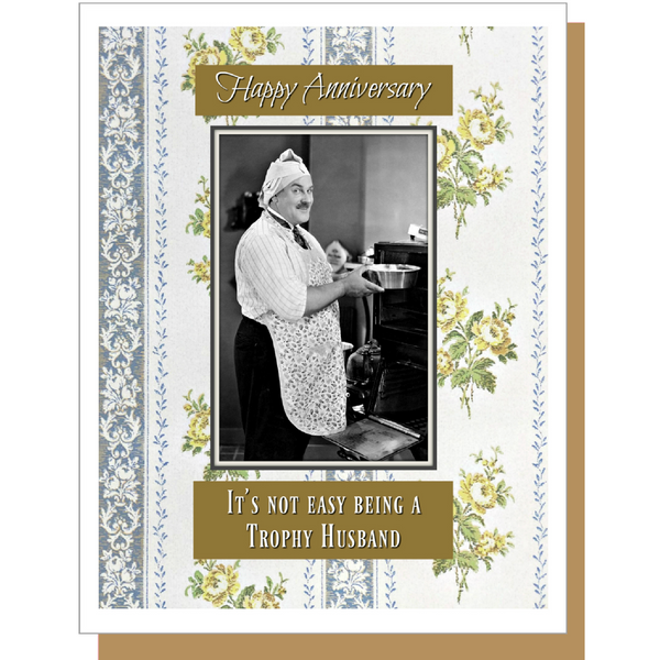 Happy Anniversary. It's Not Easy Being A Trophy Husband. - Anniversary Greeting Card