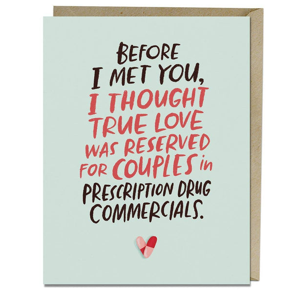 Befofe I Met You I Thought True Love Was Reserved For Couples In Prescription Drug Commercials - Greeting Card