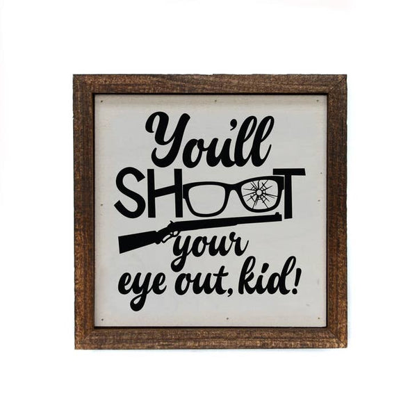 You'll Shoot Your Eye Out, Kid! - Framed Wood Sign - 6-in