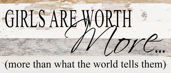Girls Are Worth More... (more than what the world tells them) - Reclaimed Wood Art Sign - 14-in x 6-in - Mellow Monkey