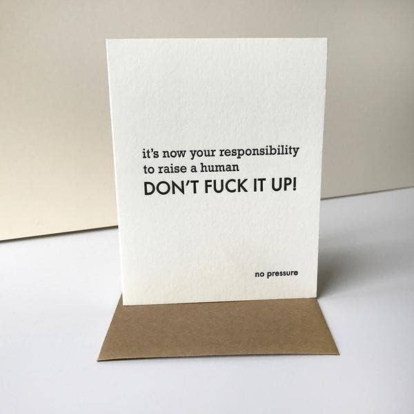 It's Now Your Responsibility To Raise A Human - Don't Fuck It Up! - No Pressure - New Parent Congratulations Greeting Card