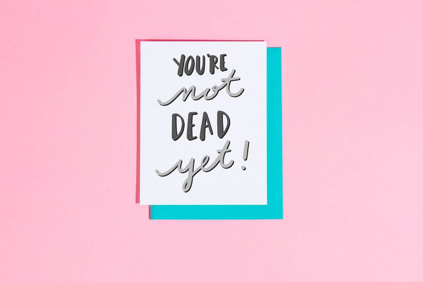 You're Not Dead Yet - Birthday Greeting Card