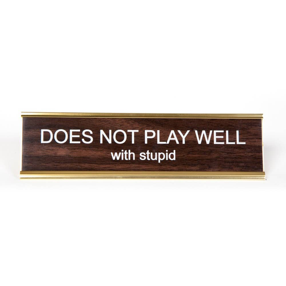 Does Not Play Well With Stupid - Nameplate