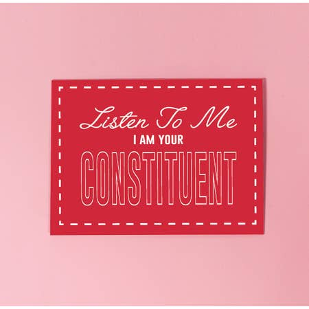 Listen To Me I Am Your Constituent - Post Card