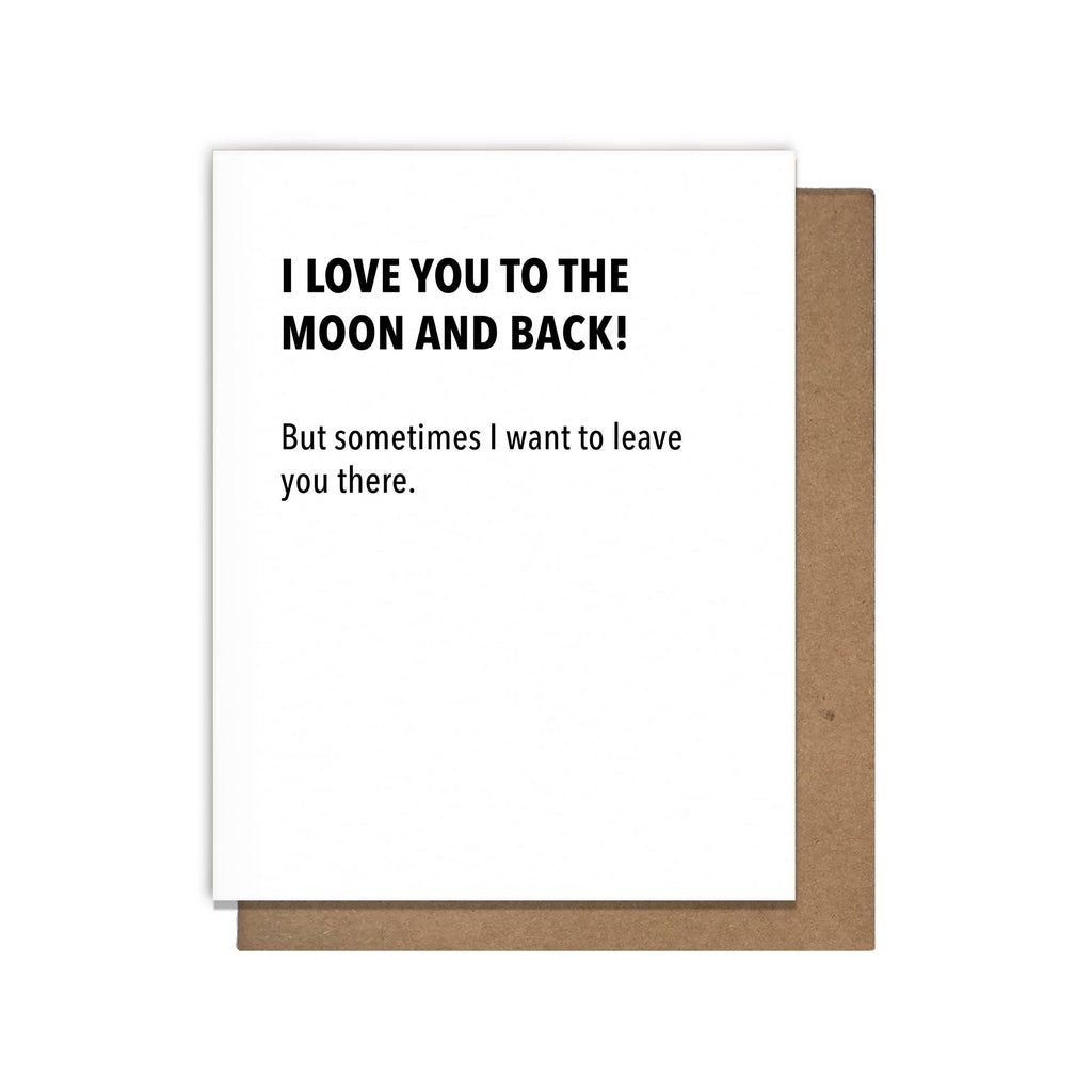 I Love You To The Moon And Back! But Sometimes I Want To Leave You There - Greeting Card