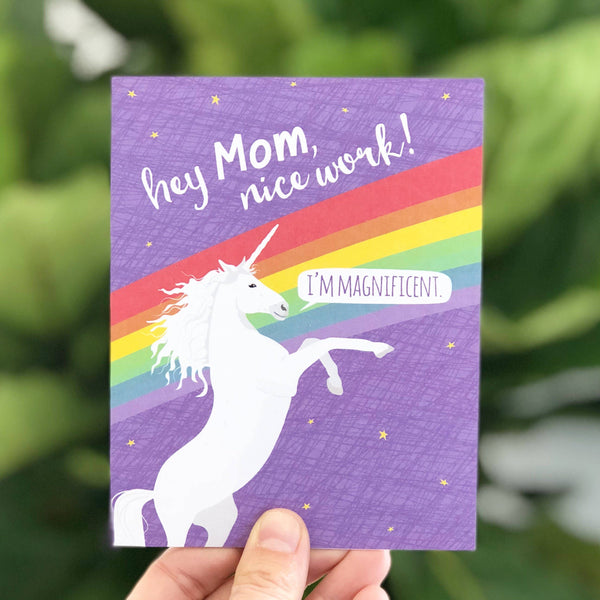 Hey Mom, Nice Work. I'm Magnificent Unicorn Mother's Day Card