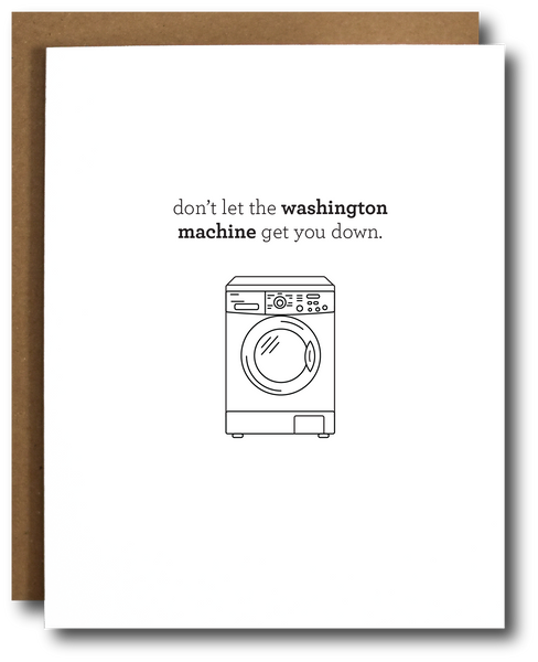 Don't Let The Washington Machine Get You Down - Greeting Card