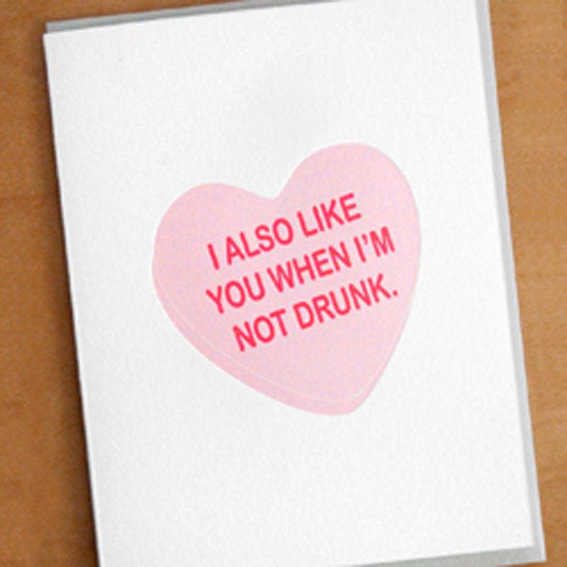 I Also Like You When I'm Not Drunk - Greeting Card