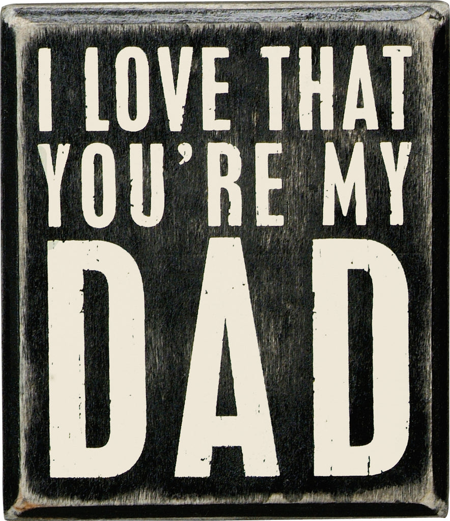 I Love That You're My Dad - Mini Box Sign 4-in - Mellow Monkey