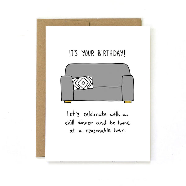 It's Your Birthday. Let's Celebrate With A Chill Dinner And Be Home At A Reasonable Hour - Birthday Greeting Card