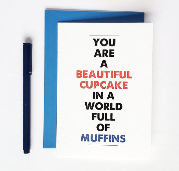 You Are A Beautiful Cupcake In A World Of Muffins - Encouragement Greeting Card